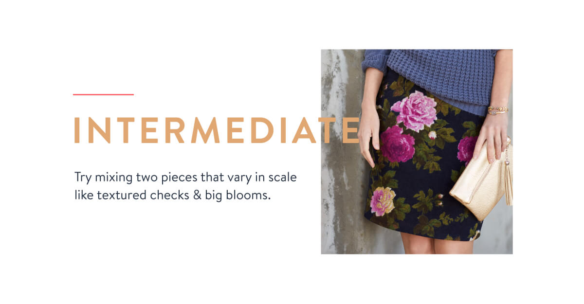 In the intermediate camp? Try a textured check or small stripe mixed with a big bloom.